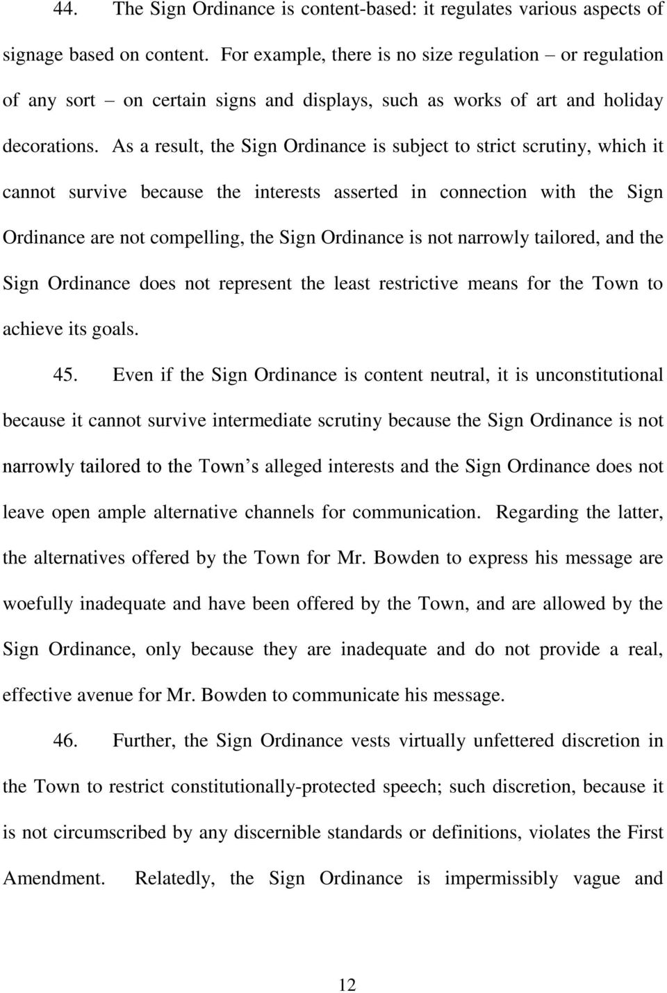 As a result, the Sign Ordinance is subject to strict scrutiny, which it cannot survive because the interests asserted in connection with the Sign Ordinance are not compelling, the Sign Ordinance is