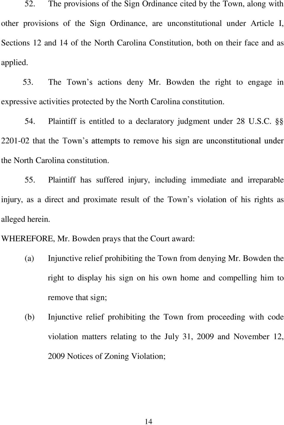 Plaintiff is entitled to a declaratory judgment under 28 U.S.C. 2201-02 that the Town s attempts to remove his sign are unconstitutional under the North Carolina constitution. 55.