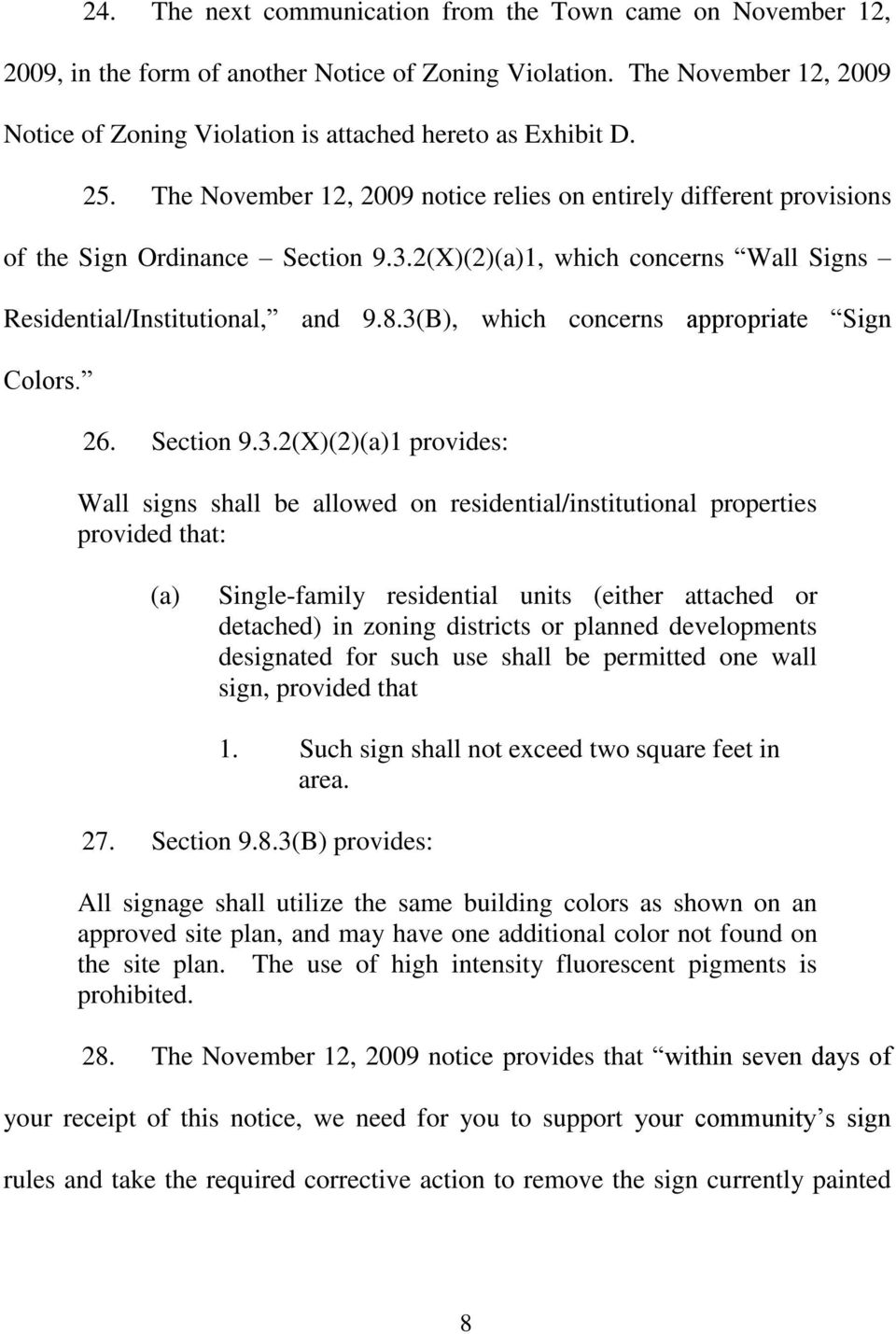 3(B), which concerns appropriate Sign Colors. 26. Section 9.3.2(X)(2)(a)1 provides: Wall signs shall be allowed on residential/institutional properties provided that: (a) Single-family residential