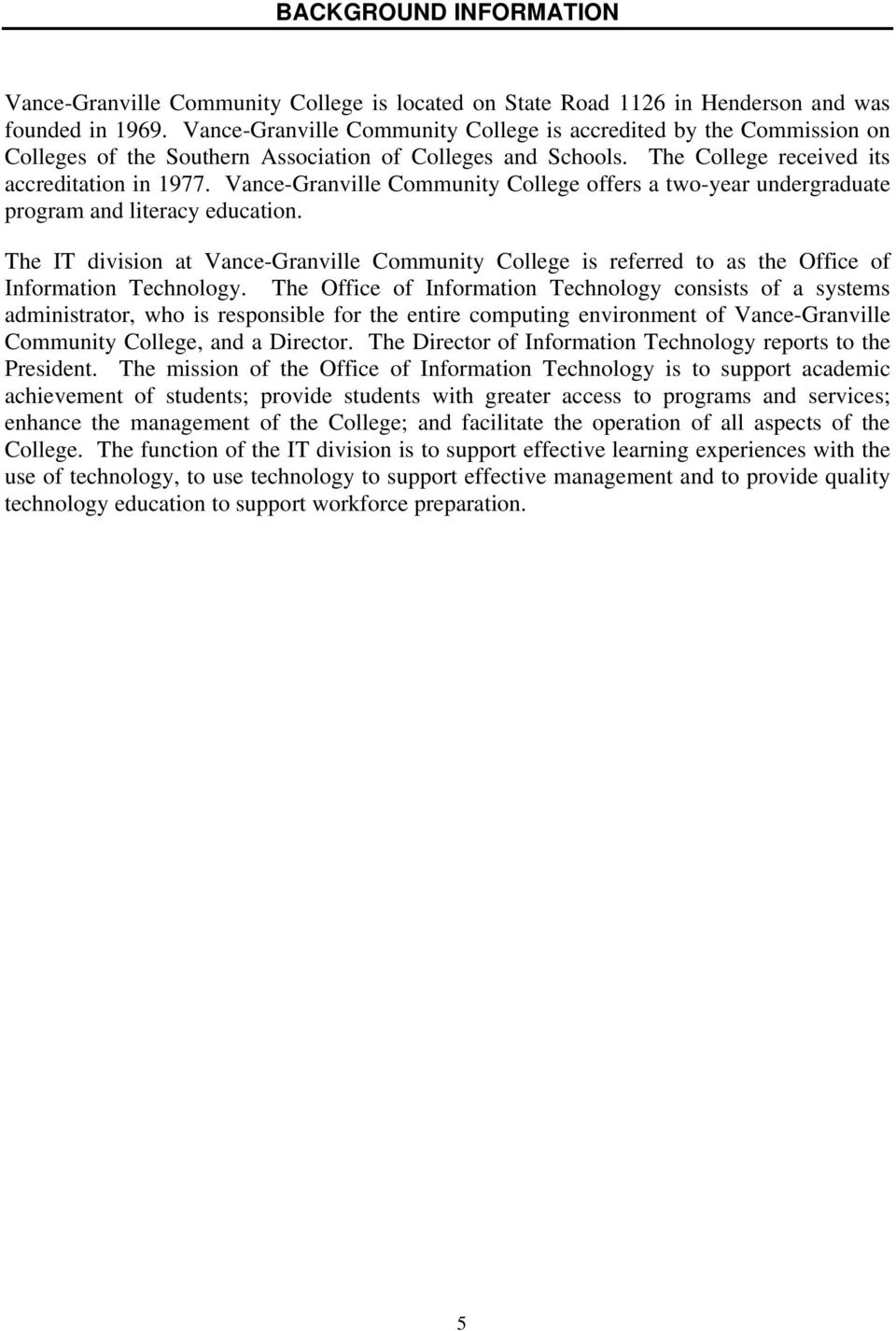 Vance-Granville Community College offers a two-year undergraduate program and literacy education.
