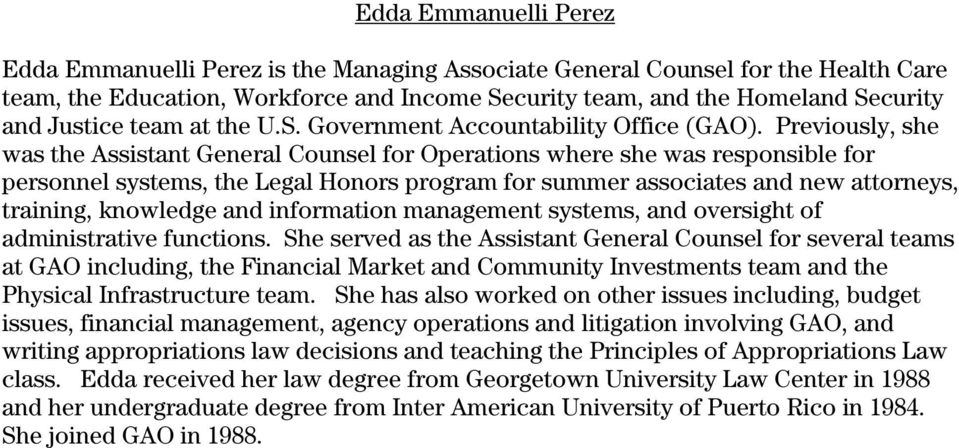 Previously, she was the Assistant General Counsel for Operations where she was responsible for personnel systems, the Legal Honors program for summer associates and new attorneys, training, knowledge