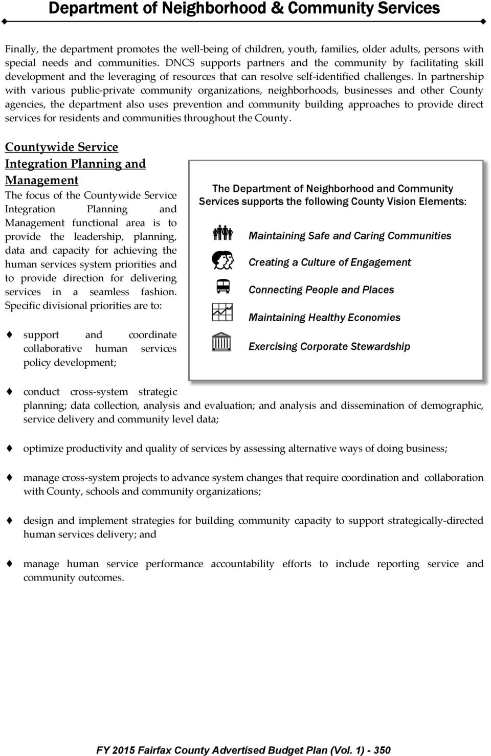 In partnership with various public private community organizations, neighborhoods, businesses and other County agencies, the department also uses prevention and community building approaches to