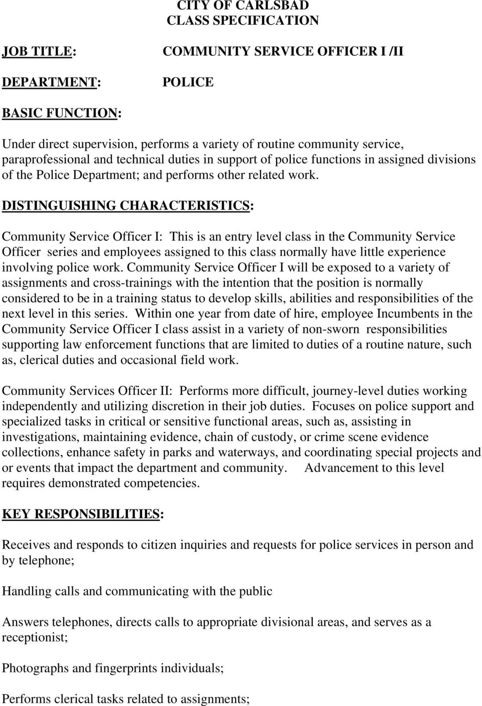 DISTINGUISHING CHARACTERISTICS: Community Service Officer I: This is an entry level class in the Community Service Officer series and employees assigned to this class normally have little experience
