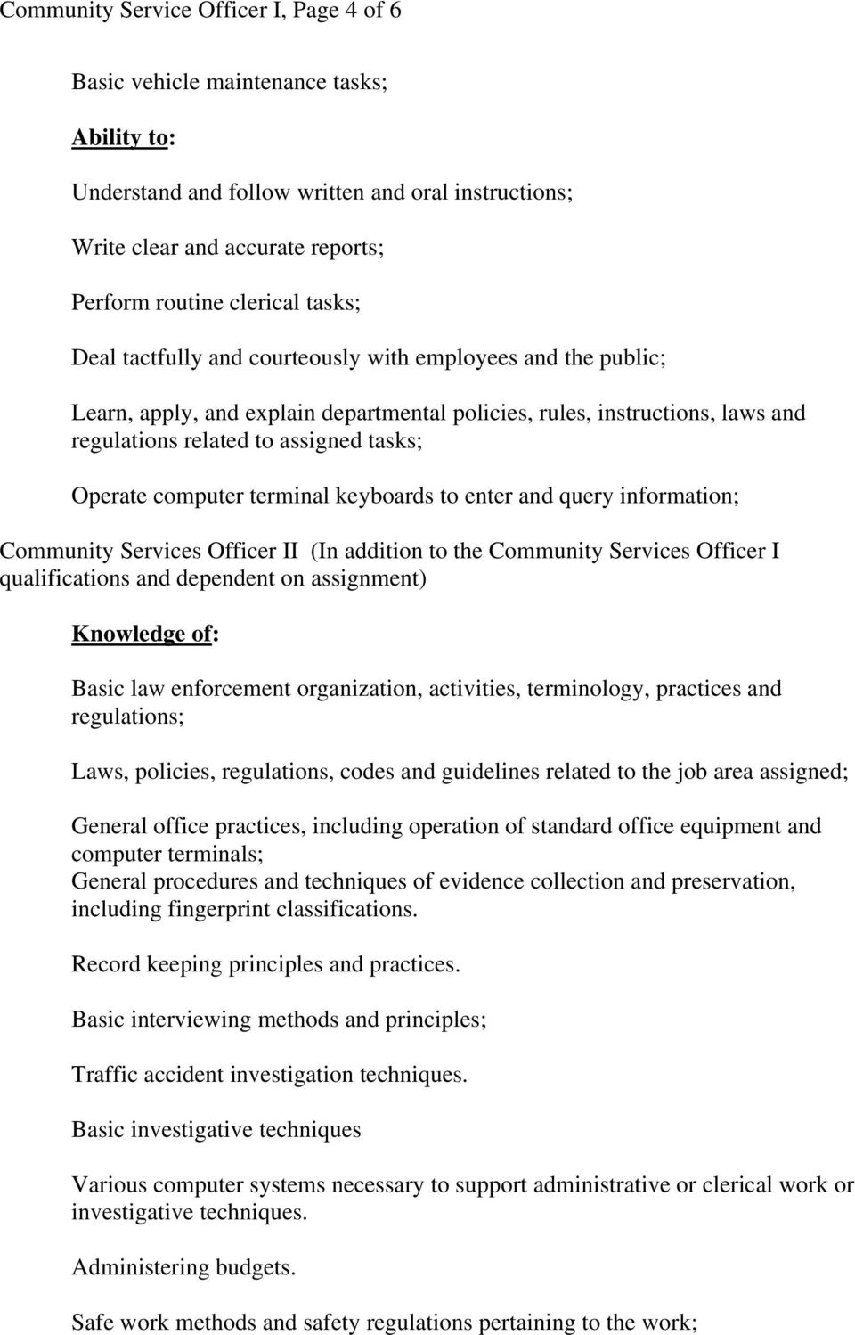 computer terminal keyboards to enter and query information; Community Services Officer II (In addition to the Community Services Officer I qualifications and dependent on assignment) Knowledge of: