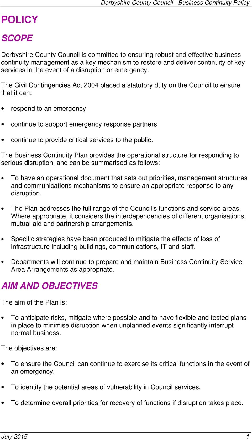 The Civil Contingencies Act 2004 placed a statutory duty on the Council to ensure that it can: respond to an emergency continue to support emergency response partners continue to provide critical