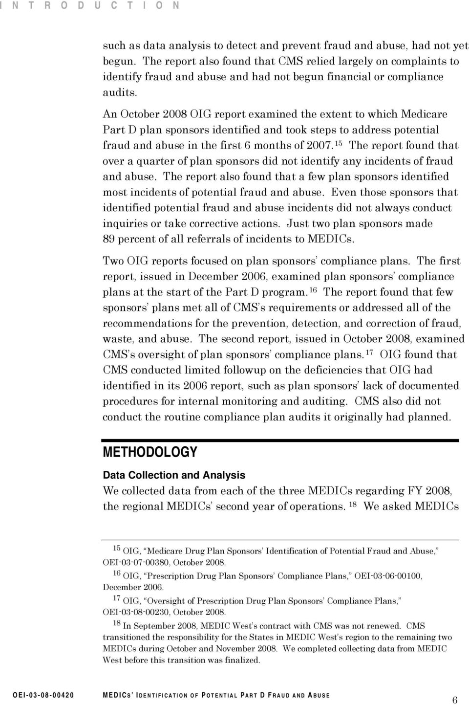 An October 2008 OIG report examined the extent to which Medicare Part D plan sponsors identified and took steps to address potential fraud and abuse in the first 6 months of 2007.