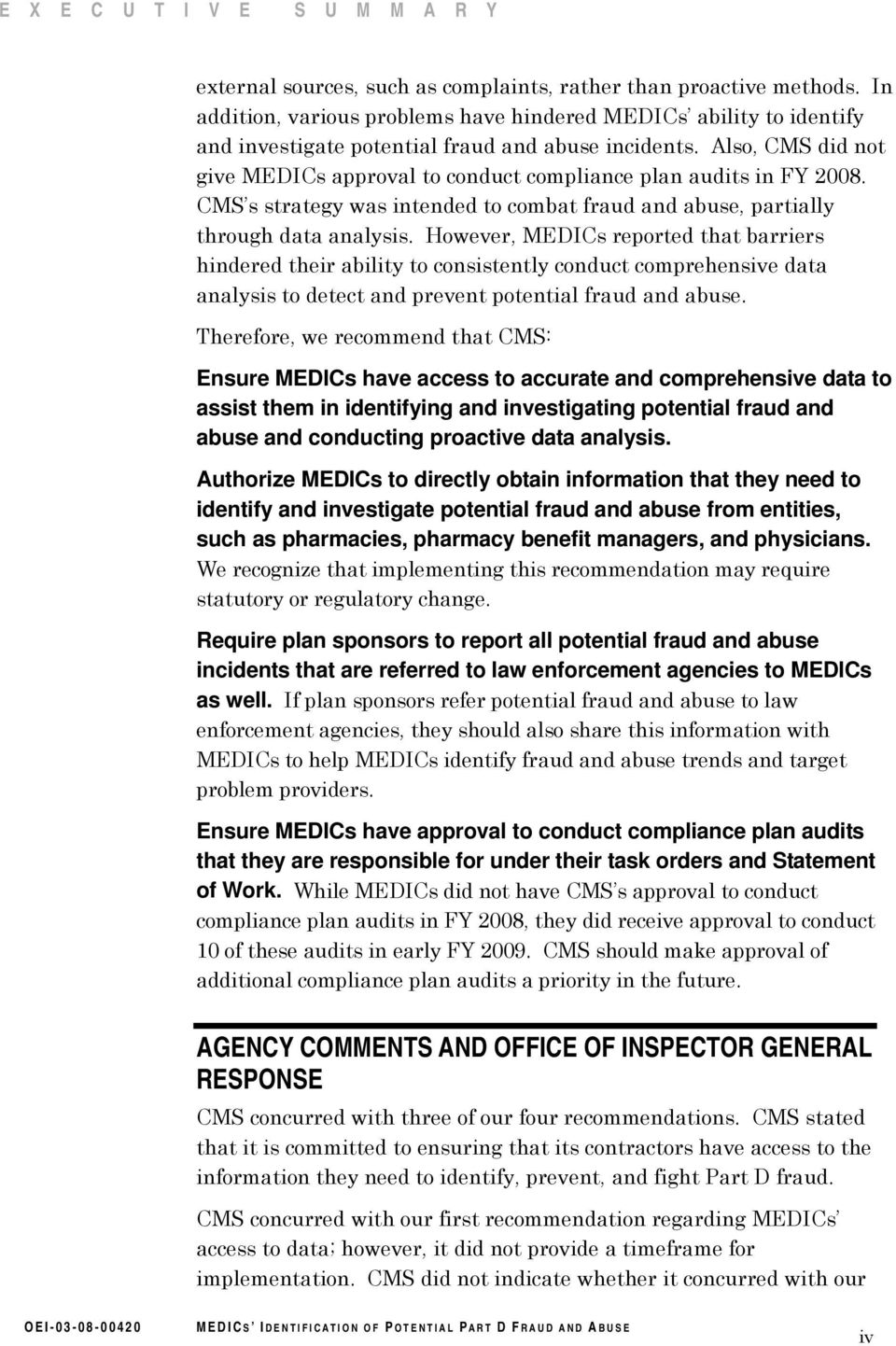 Also, CMS did not give MEDICs approval to conduct compliance plan audits in FY 2008. CMS s strategy was intended to combat fraud and abuse, partially through data analysis.