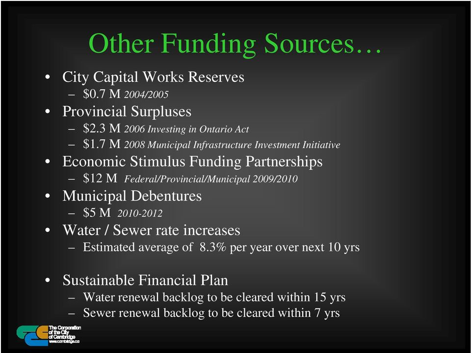 Federal/Provincial/Municipal 2009/2010 Municipal Debentures $5 M 2010-2012 Water / Sewer rate increases Estimated average of 8.