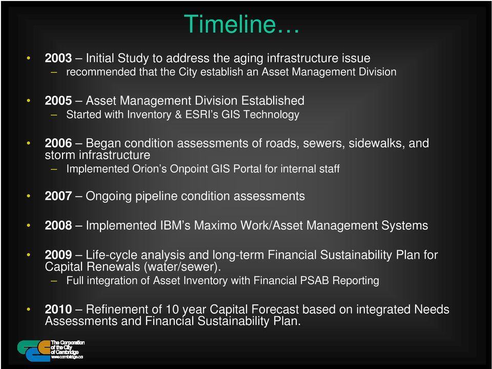 Ongoing pipeline condition assessments 2008 Implemented IBM s Maximo Work/Asset Management Systems 2009 Life-cycle analysis and long-term Financial Sustainability Plan for Capital Renewals