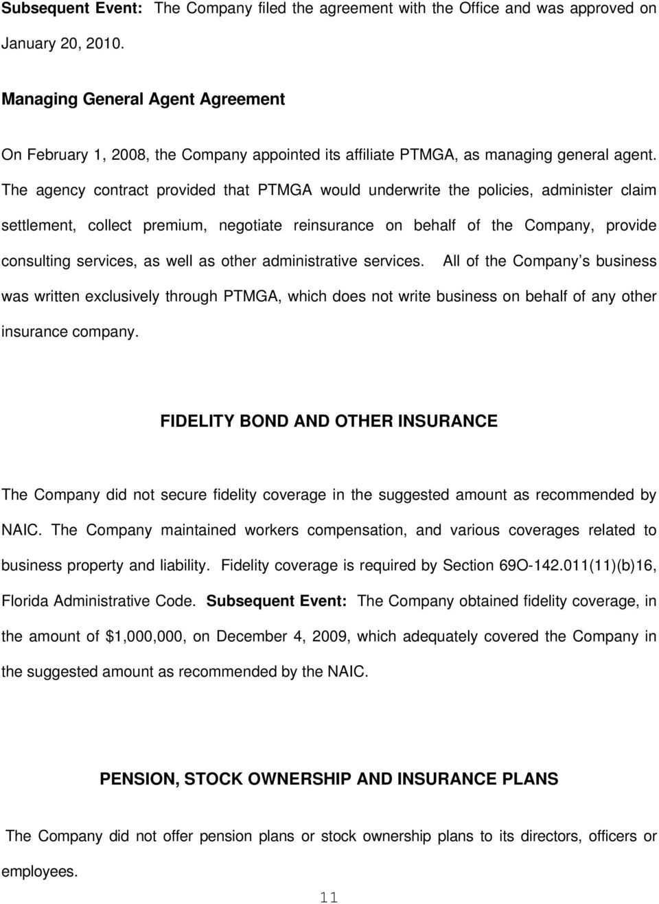 The agency contract provided that PTMGA would underwrite the policies, administer claim settlement, collect premium, negotiate reinsurance on behalf of the Company, provide consulting services, as