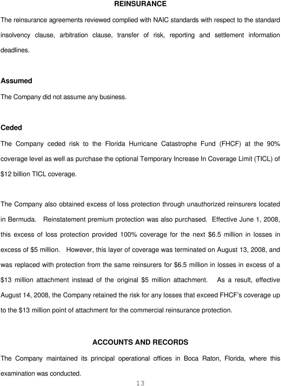 Ceded The Company ceded risk to the Florida Hurricane Catastrophe Fund (FHCF) at the 90% coverage level as well as purchase the optional Temporary Increase In Coverage Limit (TICL) of $12 billion