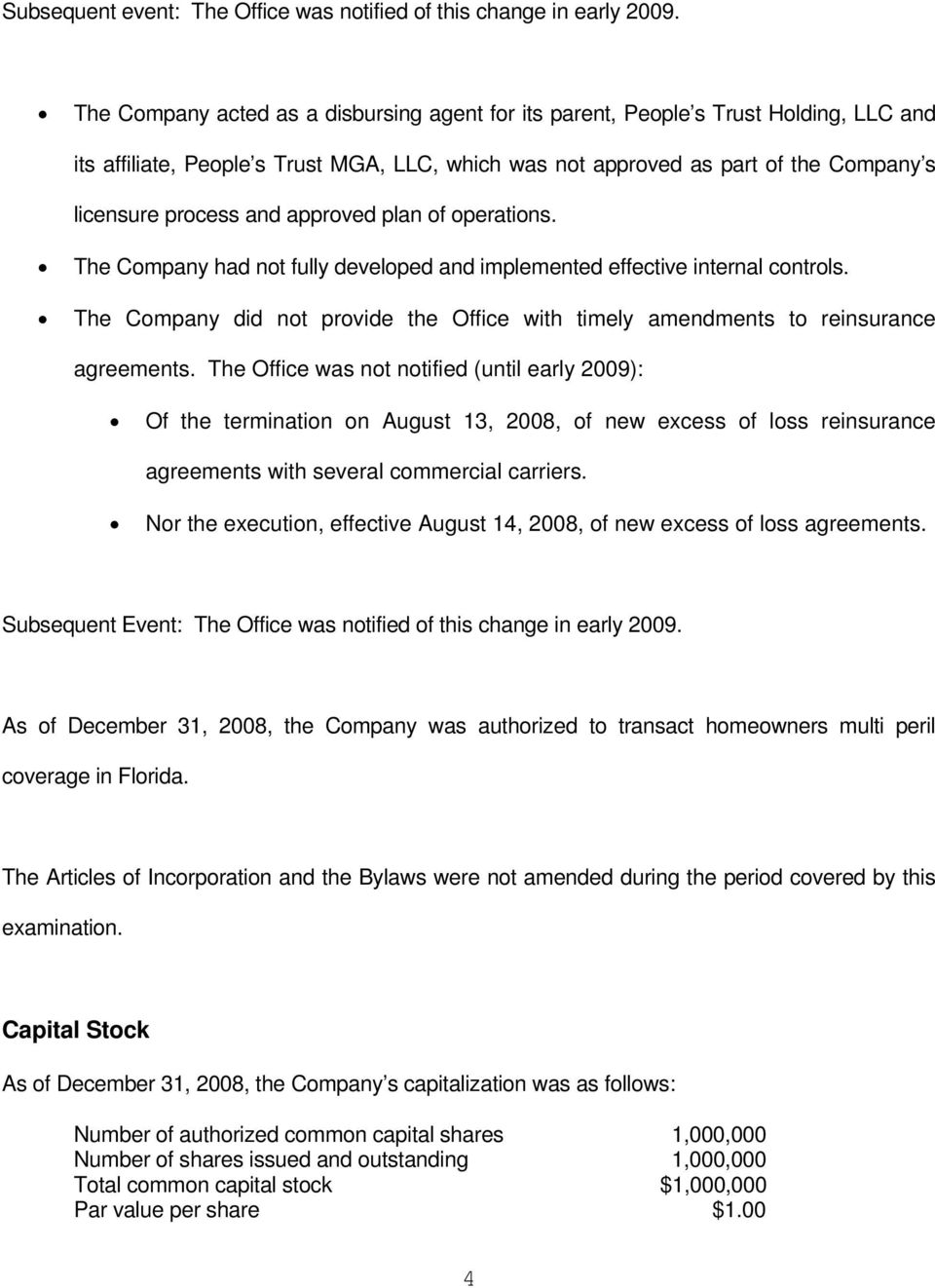 approved plan of operations. The Company had not fully developed and implemented effective internal controls. The Company did not provide the Office with timely amendments to reinsurance agreements.
