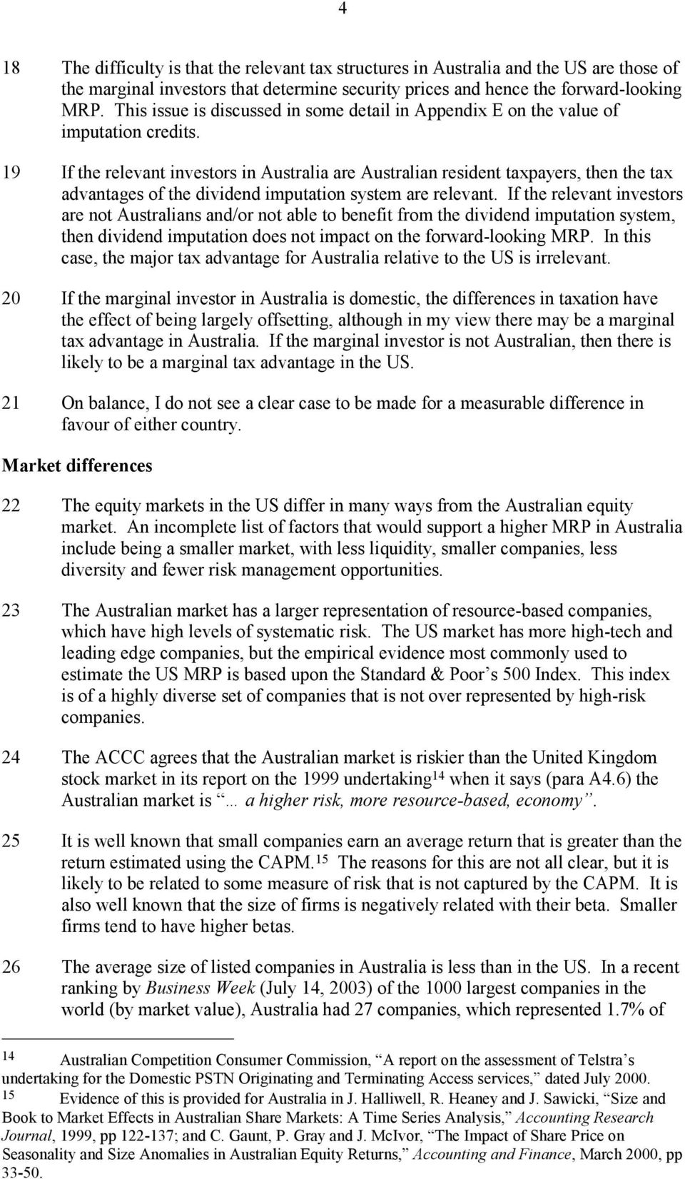 19 If the relevant investors in Australia are Australian resident taxpayers, then the tax advantages of the dividend imputation system are relevant.