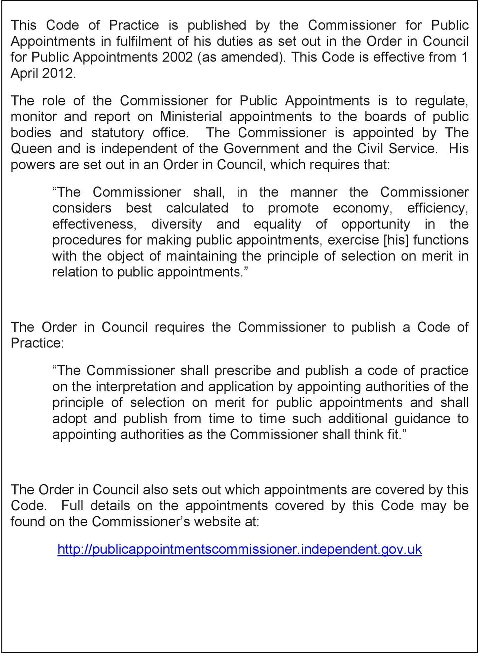 The role of the Commissioner for Public Appointments is to regulate, monitor and report on Ministerial appointments to the boards of public bodies and statutory office.
