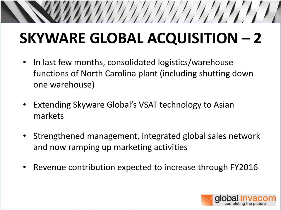 VSAT technology to Asian markets Strengthened management, integrated global sales network