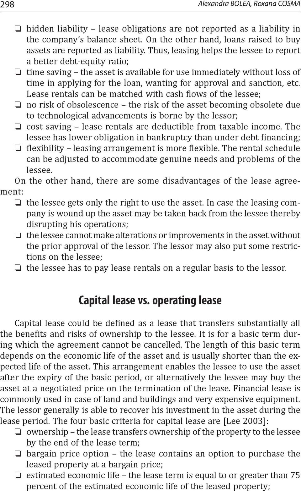 Thus, leasing helps the lessee to report a better debt-equity ratio; time saving the asset is available for use immediately without loss of time in applying for the loan, wanting for approval and