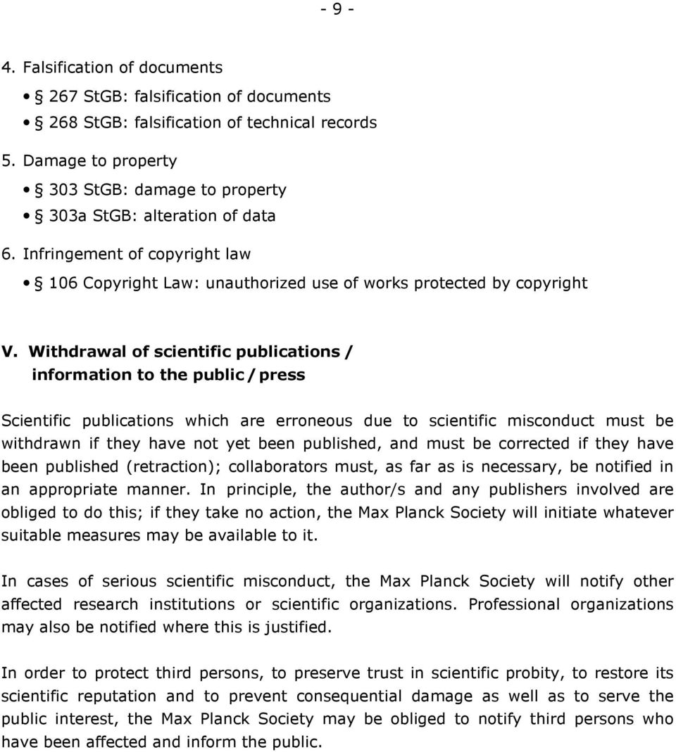 Withdrawal of scientific publications / information to the public / press Scientific publications which are erroneous due to scientific misconduct must be withdrawn if they have not yet been