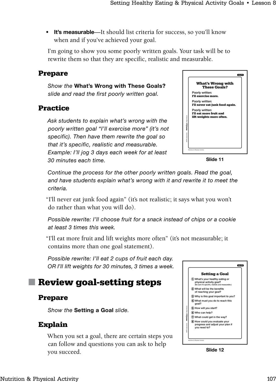 slide and read the first poorly written goal. Practice Ask students to explain what s wrong with the poorly written goal I ll exercise more (it s not specific).