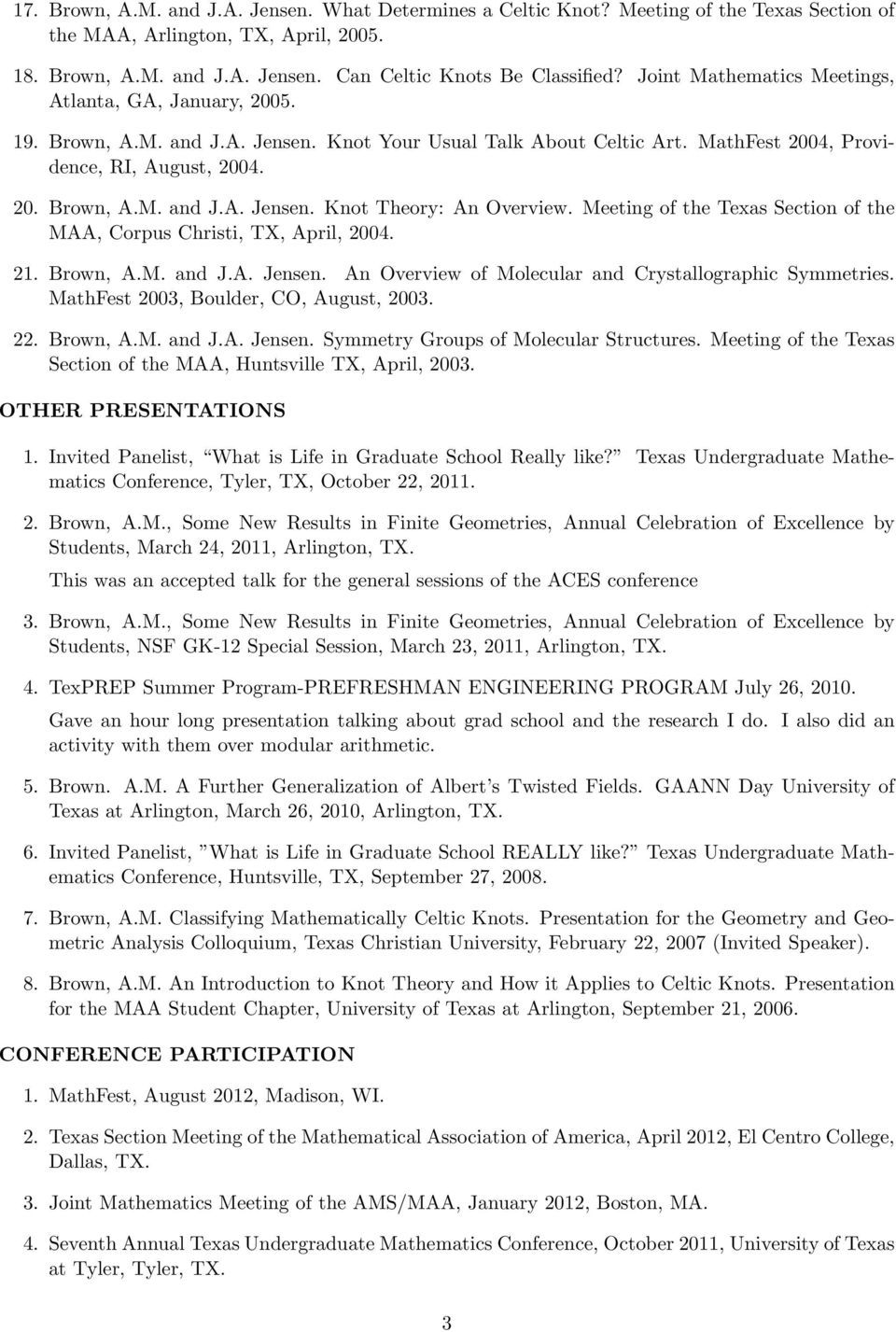 Meeting of the Texas Section of the MAA, Corpus Christi, TX, April, 2004. 21. Brown, A.M. and J.A. Jensen. An Overview of Molecular and Crystallographic Symmetries.