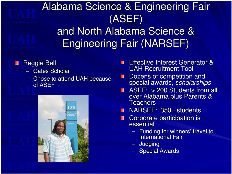 special awards, scholarships ASEF: > 200 Students from all over Alabama plus Parents & Teachers NARSEF: 350+