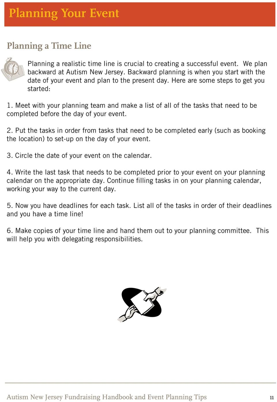 Meet with your planning team and make a list of all of the tasks that need to be completed before the day of your event. 2.