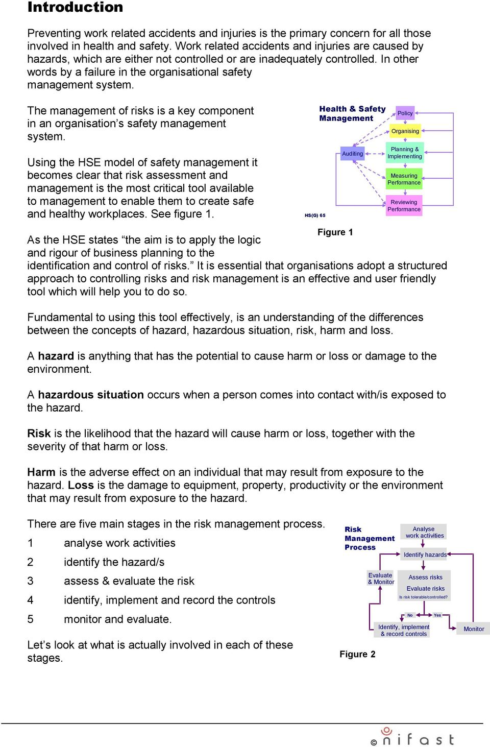 The management of risks is a key component in an organisation s safety management system.