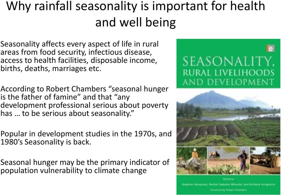According to Robert Chambers seasonal hunger is the father of famine and that any development professional serious about poverty has to be