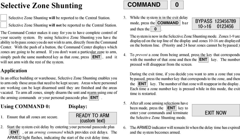 By using Selective Zone Shunting you have the ability to bypass zones you do not wish to arm, directly from the Command Center.