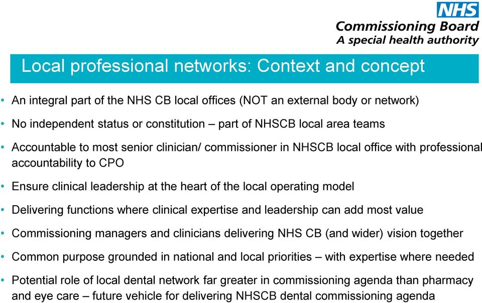 functions where clinical expertise and leadership can add most value Commissioning managers and clinicians delivering NHS CB (and wider) vision together Common purpose grounded in national and local