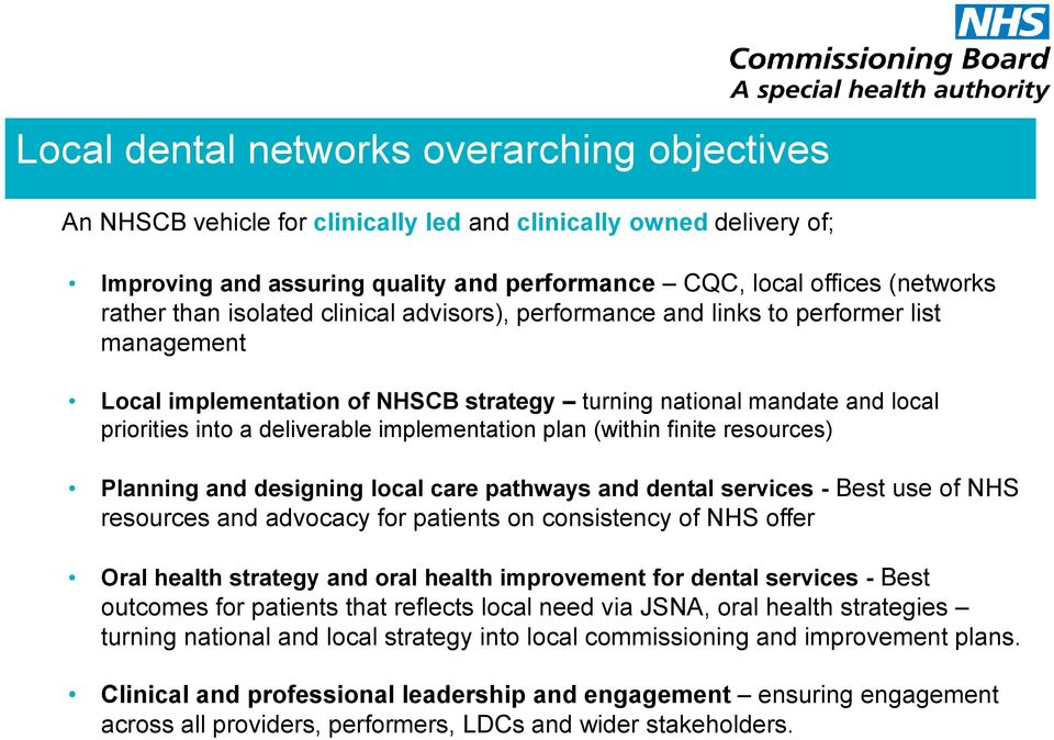 implementation plan (within finite resources) Planning and designing local care pathways and dental services - Best use of NHS resources and advocacy for patients on consistency of NHS offer Oral