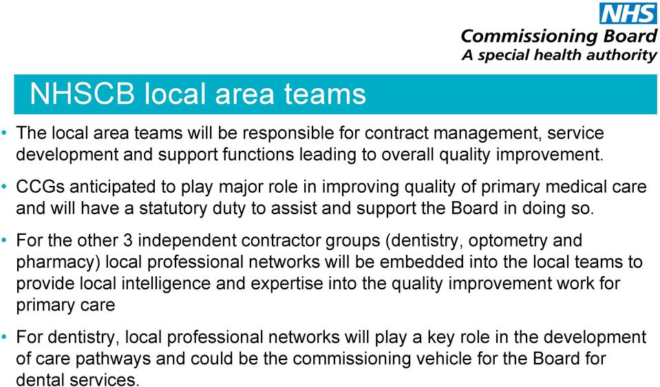 For the other 3 independent contractor groups (dentistry, optometry and pharmacy) local professional networks will be embedded into the local teams to provide local intelligence and