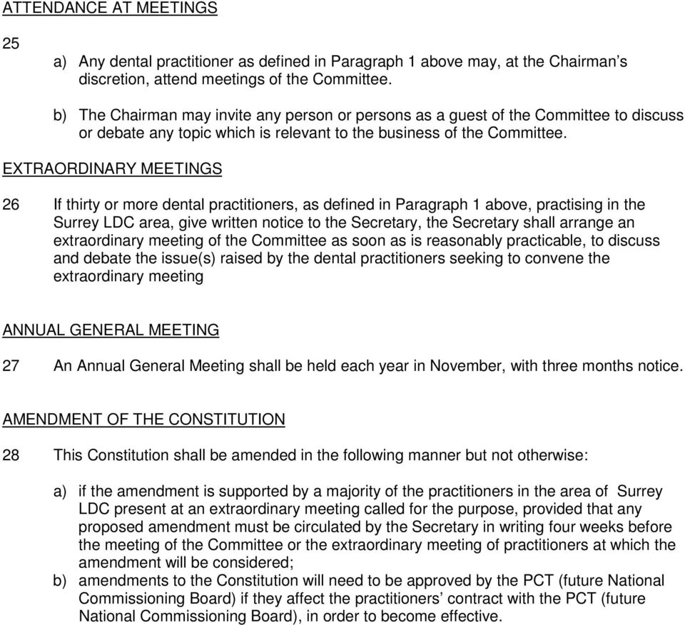 EXTRAORDINARY MEETINGS 26 If thirty or more dental practitioners, as defined in Paragraph 1 above, practising in the Surrey LDC area, give written notice to the Secretary, the Secretary shall arrange