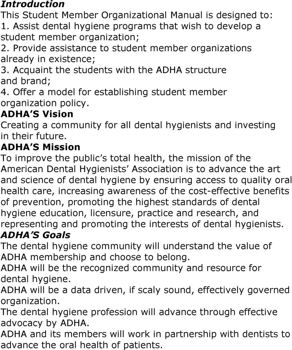 Offer a model for establishing student member organization policy. ADHA S Vision Creating a community for all dental hygienists and investing in their future.