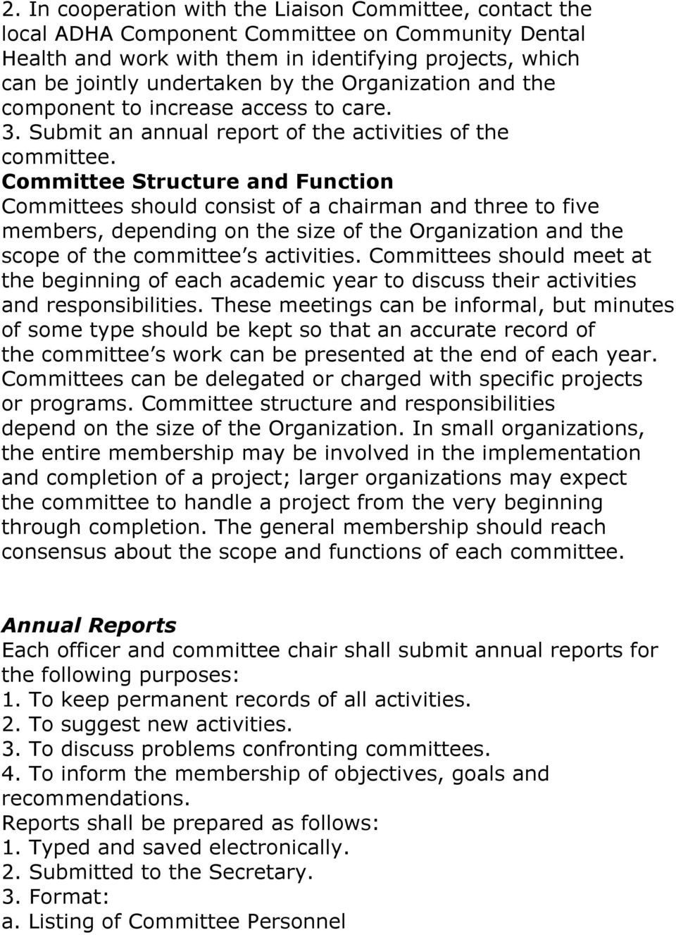 Committee Structure and Function Committees should consist of a chairman and three to five members, depending on the size of the Organization and the scope of the committee s activities.