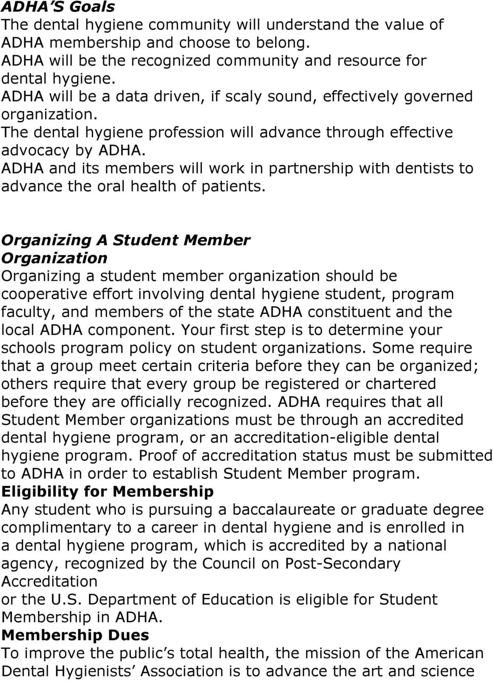 ADHA and its members will work in partnership with dentists to advance the oral health of patients.