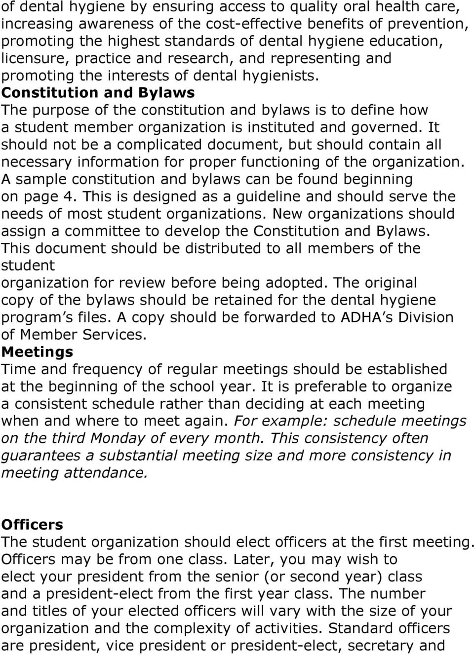 Constitution and Bylaws The purpose of the constitution and bylaws is to define how a student member organization is instituted and governed.