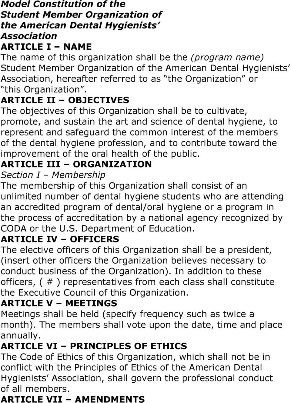 ARTICLE II OBJECTIVES The objectives of this Organization shall be to cultivate, promote, and sustain the art and science of dental hygiene, to represent and safeguard the common interest of the