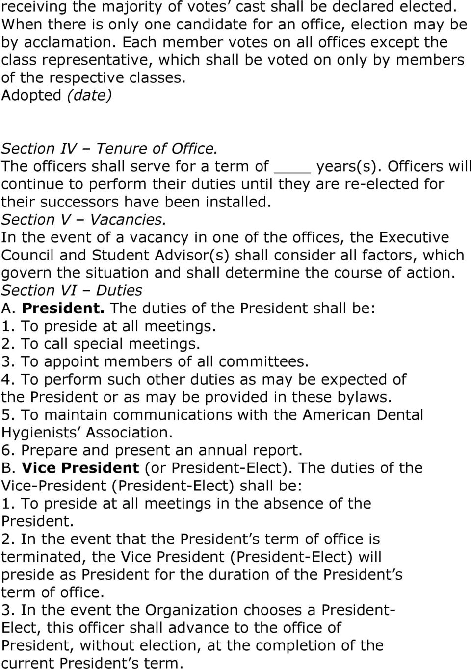 The officers shall serve for a term of years(s). Officers will continue to perform their duties until they are re-elected for their successors have been installed. Section V Vacancies.