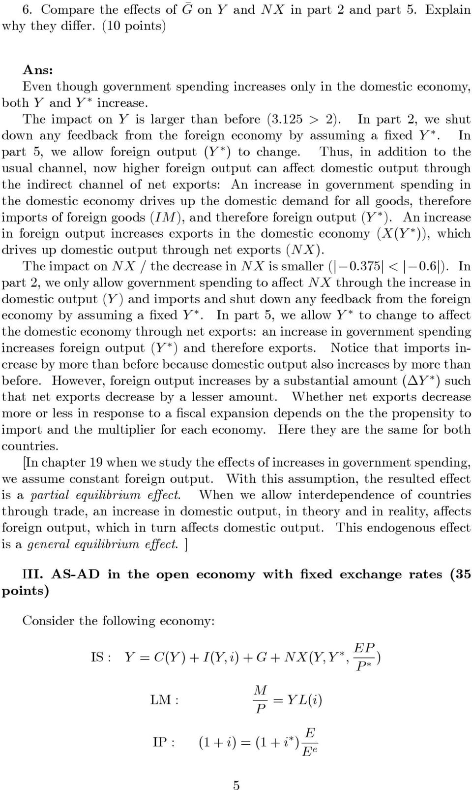 Thus, in addition to the usual channel, now higher foreign output can a ect domestic output through the indirect channel of net exports: An increase in government spending in the domestic economy