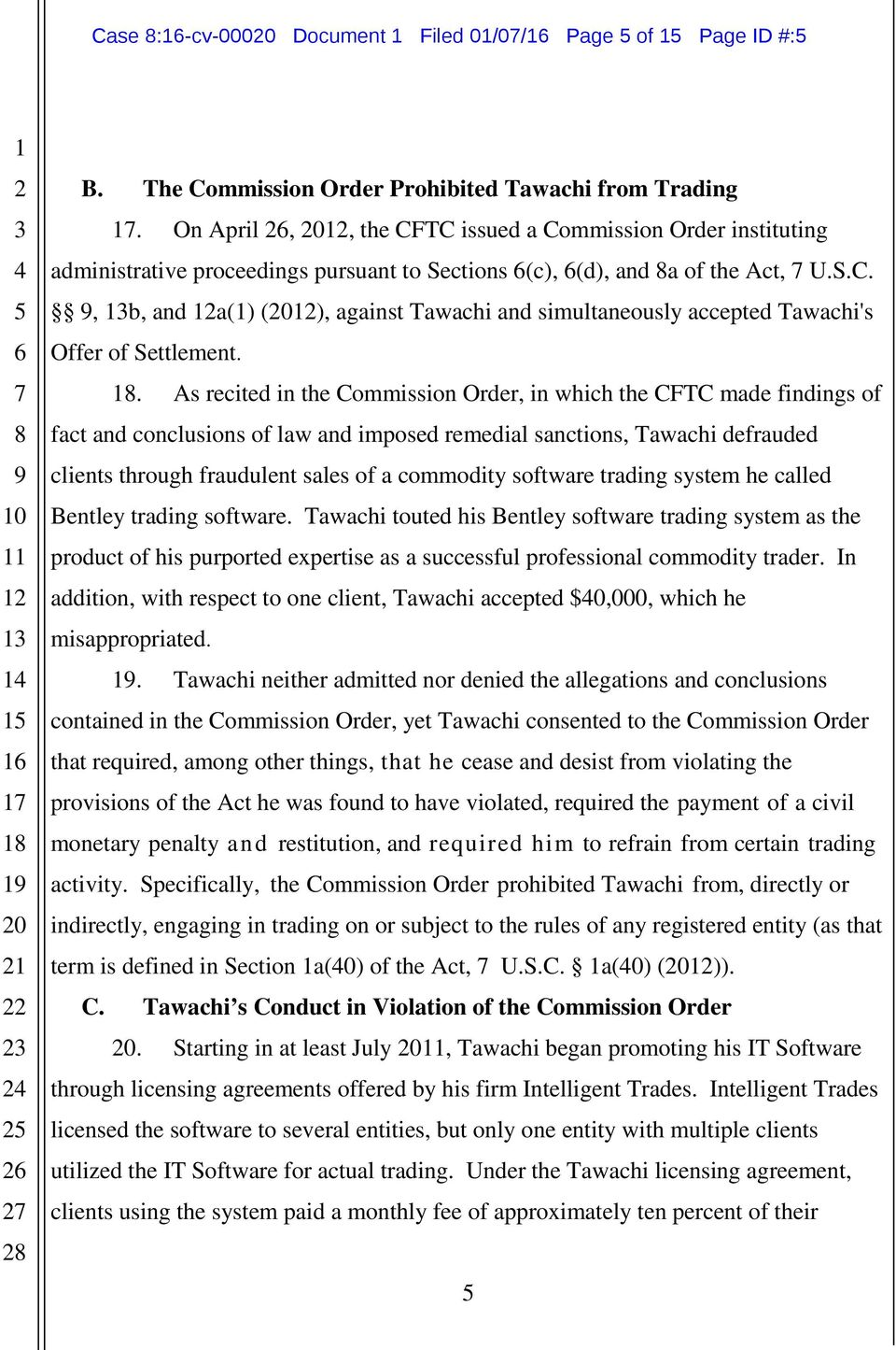. As recited in the Commission Order, in which the CFTC made findings of fact and conclusions of law and imposed remedial sanctions, Tawachi defrauded clients through fraudulent sales of a commodity