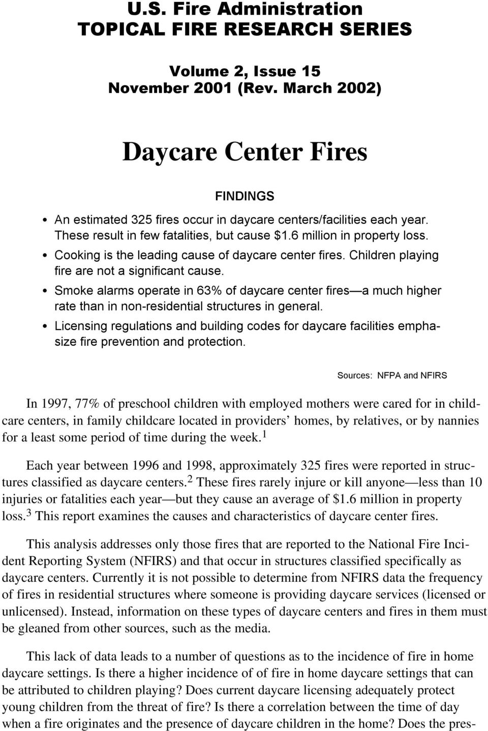 S Cooking is the leading cause of daycare center fires. Children playing fire are not a significant cause.