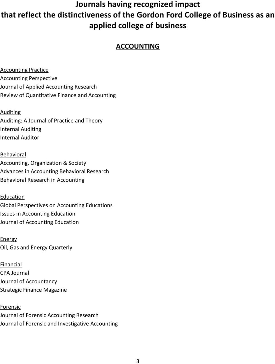 Organization & Society Advances in Accounting Behavioral Research Behavioral Research in Accounting Education Global Perspectives on Accounting Educations Issues in Accounting Education Journal of