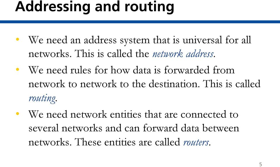 We need rules for how data is forwarded from network to network to the destination.