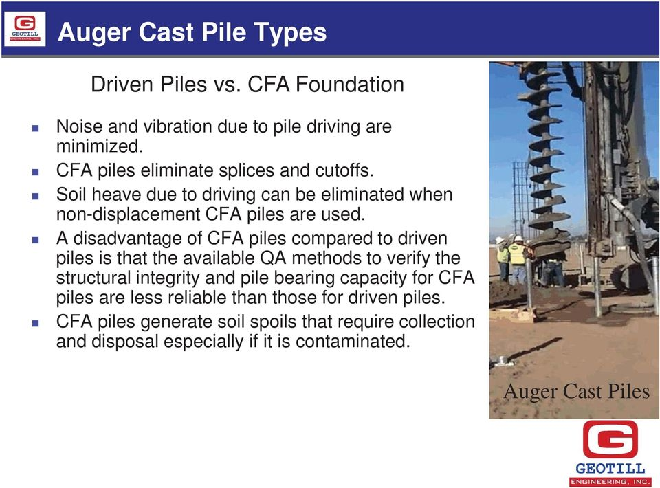 A disadvantage of CFA piles compared to driven piles is that the available QA methods to verify the structural integrity and pile bearing