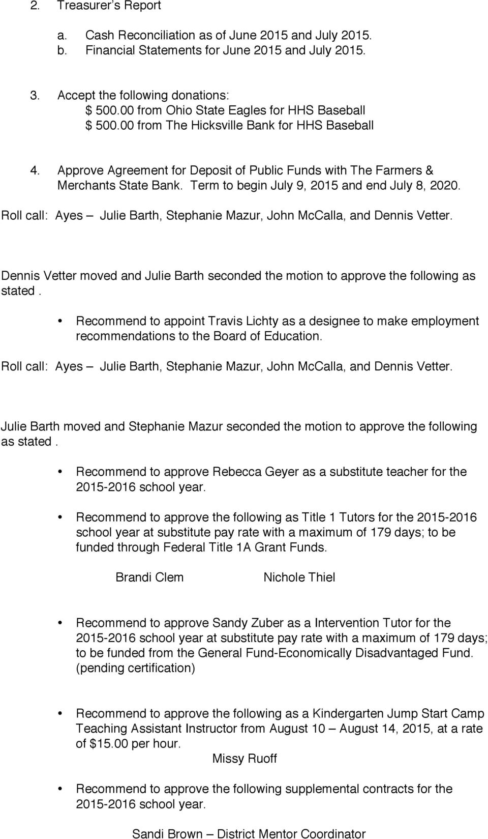 Term to begin July 9, 2015 and end July 8, 2020. Recommend to appoint Travis Lichty as a designee to make employment recommendations to the Board of Education.