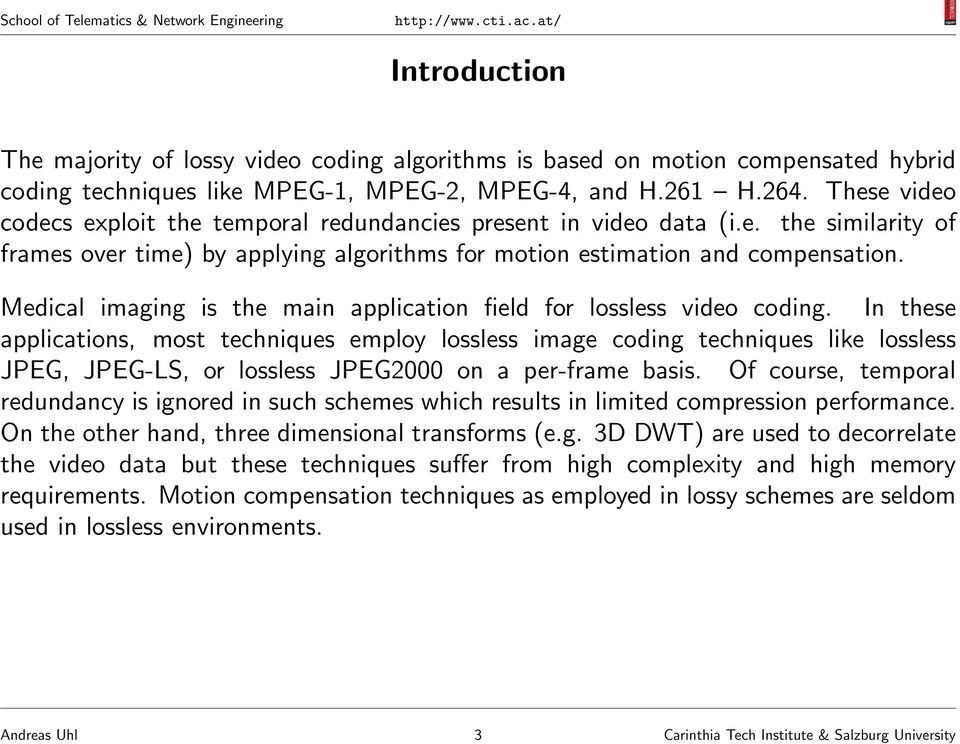 Medical imaging is the main application field for lossless video coding.