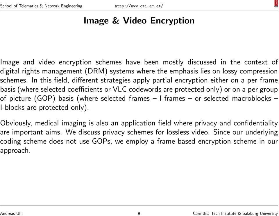 (where selected frames I-frames or selected macroblocks I-blocks are protected only). Obviously, medical imaging is also an application field where privacy and confidentiality are important aims.