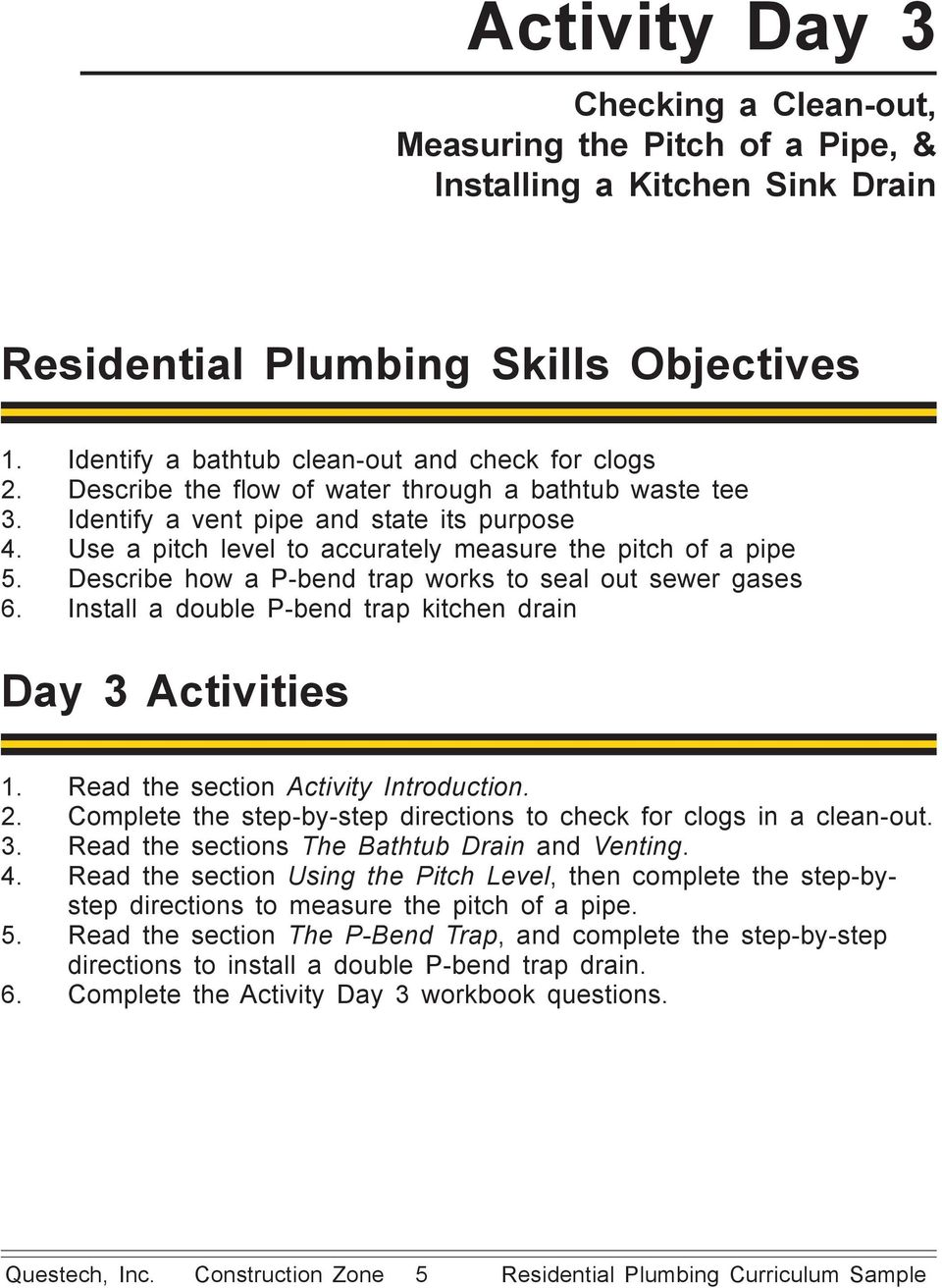 Describe how a P-bend trap works to seal out sewer gases 6. Install a double P-bend trap kitchen drain Day 3 Activities 1. Read the section Activity Introduction. 2.