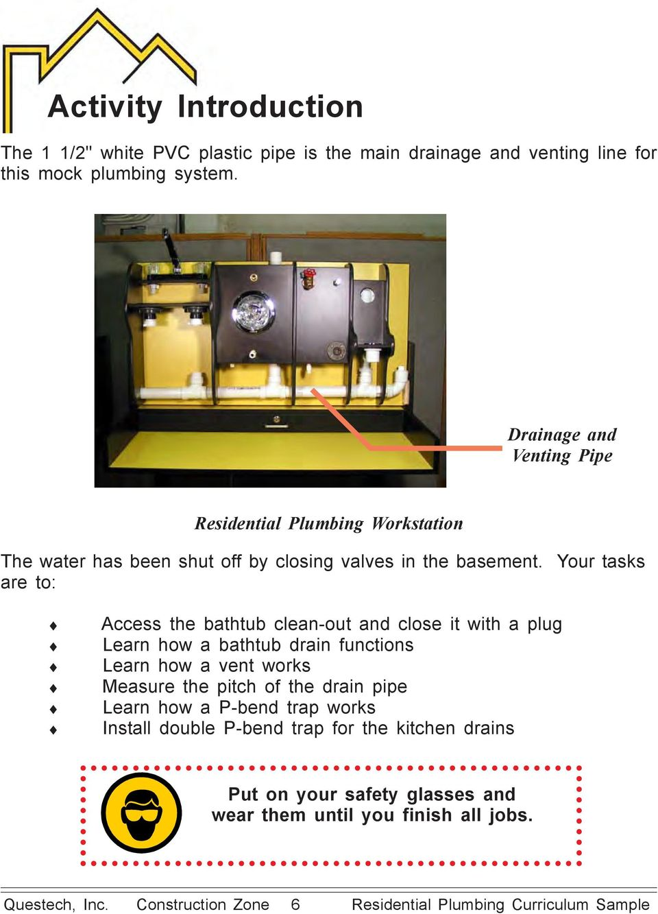 Your tasks are to: Access the bathtub clean-out and close it with a plug Learn how a bathtub drain functions Learn how a vent works Measure the pitch of the