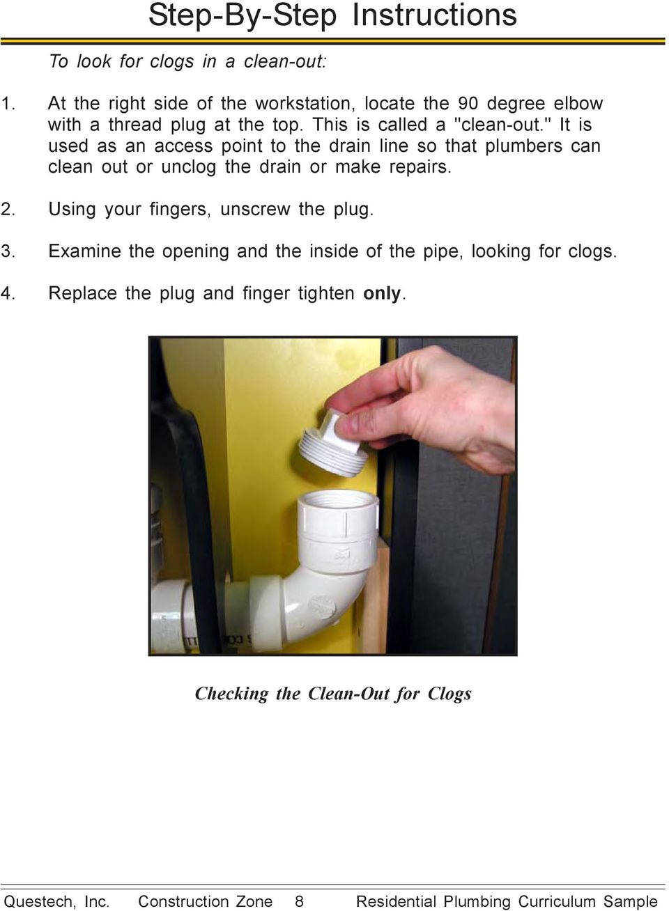 """ It is used as an access point to the drain line so that plumbers can clean out or unclog the drain or make repairs. 2."
